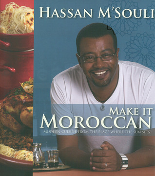 Make it Moroccan: Modern Cuisine from the place where the Sun sets  by  Hassan Msouli