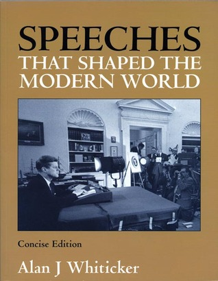 Speeches that Shaped the Modern World: Concise Edition Alan J. Whiticker
