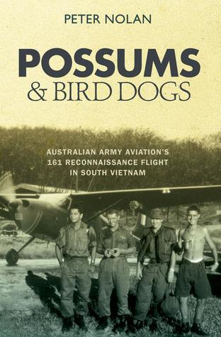 Possums and Bird Dogs: Australian Army Aviations 161 Reconnaissance Flight in South Vietnam Peter Nolan