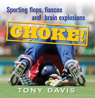 Choke!: Sporting Flops, Fiascos and Brain Explosions  by  Tony Davis