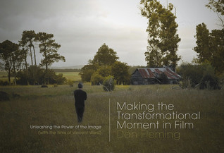 Making the Transformational Moment in Film: Unleashing the Power of the Image  by  Dan Fleming