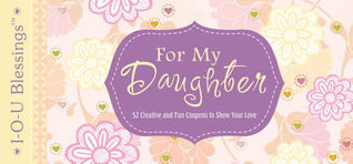 For My Daughter: 52 Creative and Fun Coupons to Show Your Love Various