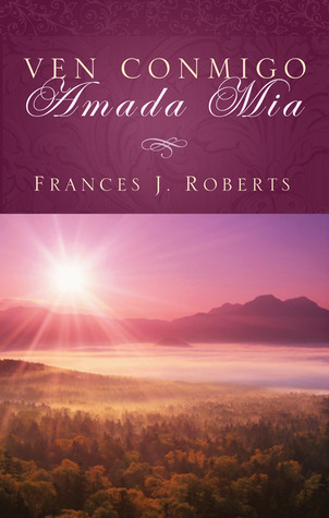 Ven Conmigo Amada Mia  by  Frances J. Roberts
