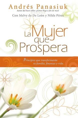 La Mujer que prospera: Principios que transformarán tu familia, finanzas y vida  by  Coceptos Financieros