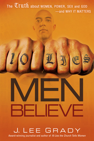 10 Lies Men Believe: The Truth About Women, Power, Sex and God—and Why it Matters J. Lee Grady