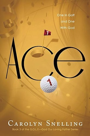 Ace: One in Golf and One with God Carolyn Snelling