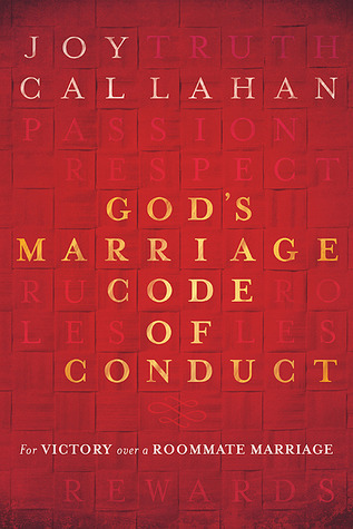 Gods Marriage Code of Conduct: For Victory Over a Roomate Marriage Joy Callahan