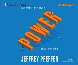 Power: Why Some People Have It and Others Dont  by  Jeffrey Pfeffer