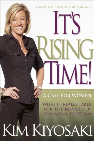 Its Rising Time!: What It Really Takes To Reach Your Financial Dreams Kim Kiyosaki