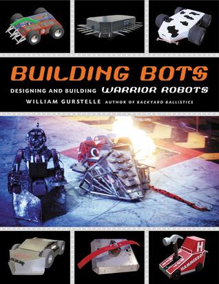 Building Bots: Designing and Building Warrior Robots William Gurstelle