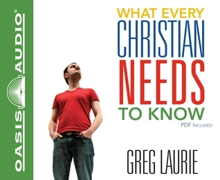 What Every Christian Needs To Know  by  Greg Laurie