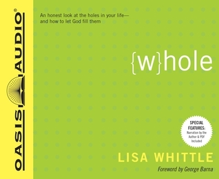 Whole: An Honest Look at the Holes in Your Life - and How to Let God Fill Them Lisa Whittle