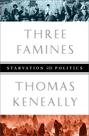 Three Famines: Starvation and Politics  by  Thomas Keneally