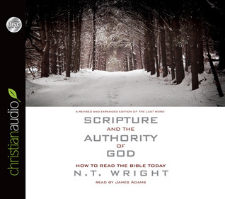 Scripture and the Authority of God: How to Read the Bible Today  by  N.T. Wright
