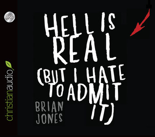 Hell Is Real: But I Hate To Admit It Brian C.  Jones