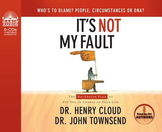 Its Not My Fault (Library Edition): The No-Excuse Plan to Put You in Charge of Your Life Henry Cloud