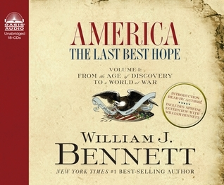 America: The Last Best Hope (Volume I) (Library Edition): From the Age of Discovery to a World at War  by  William J. Bennett