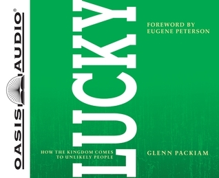 Lucky (Library Edition): How the Kingdom Comes to Unlikely People  by  Glenn Packiam