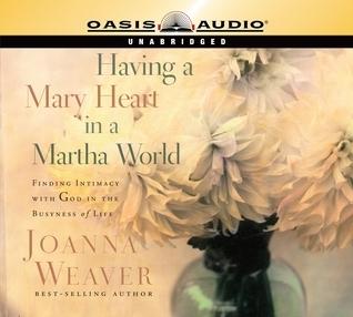 Having A Mary Heart In A Martha World Joanna Weaver