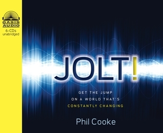 Jolt! (Library Edition): Get the Jump on a World Thats Constantly Changing  by  Phil Cooke