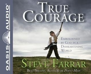 True Courage: Emboldened God in a Disheartening World by Steve Farrar