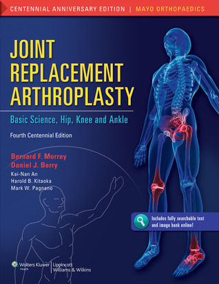 Joint Replacement Arthroplasty: Basic Science, Hip, Knee, and Ankle  by  Bernard F. Morrey