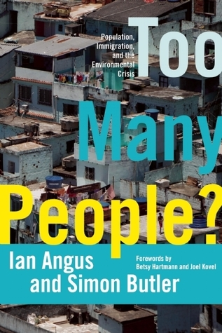 Too Many People?: Population, Immigration, and the Environmental Crisis  by  Ian Angus