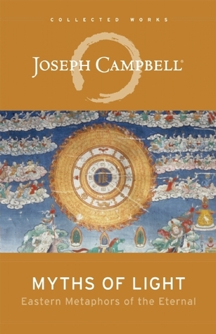 Myths of Light: Eastern Metaphors of the Eternal Joseph Campbell