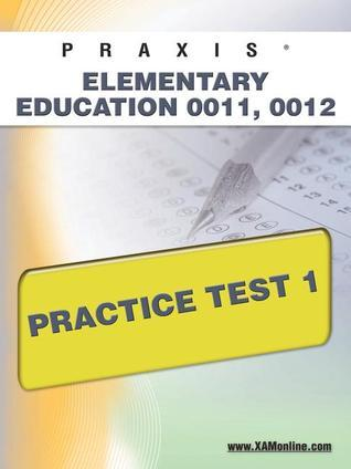 PRAXIS Elementary Education 0011, 0012 Practice Test 1  by  Sharon Wynne
