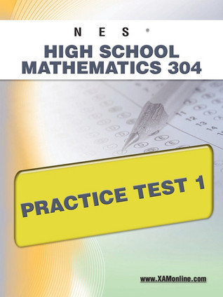 NES Highschool Mathematics 304 Practice Test 1  by  Sharon Wynne