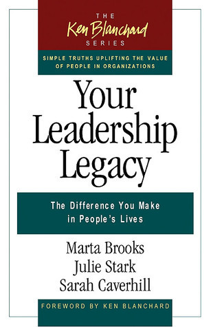 Your Leadership Legacy: The Difference You Make in Peoples Lives Marta Brooks