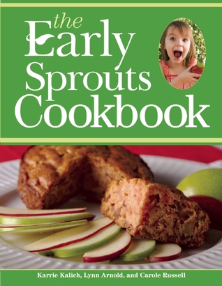 The Early Sprouts Cookbook Karrie Kalich