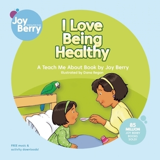 I Love Being Healthy  by  Joy Berry