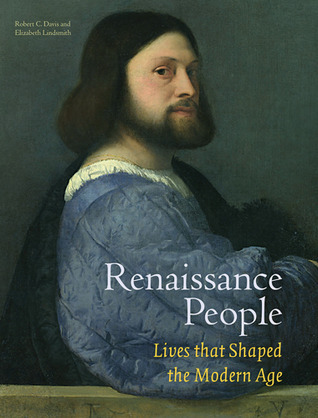 Renaissance People: Lives that Shaped the Modern Age  by  Robert C. Davis