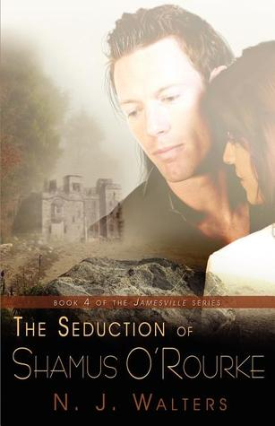 The Seduction of Shamus ORourke (Jamesville, #4) N.J. Walters