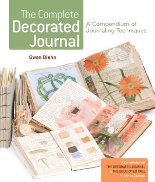 The Complete Decorated Journal: A Compendium of Journaling Techniques Gwen Diehn