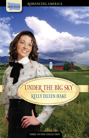 Under the Big Sky: Love Spans Three Generations of Settlers  by  Kelly Eileen Hake