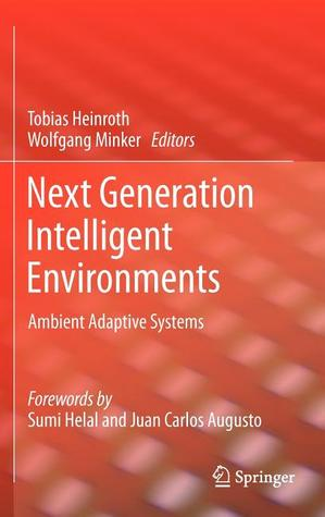 Next Generation Intelligent Environments: Ambient Adaptive Systems  by  Tobias Heinroth