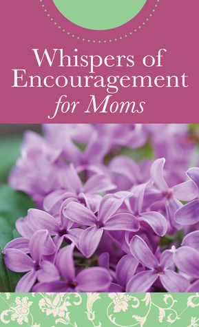 Whispers of Encouragement for Moms  by  Various