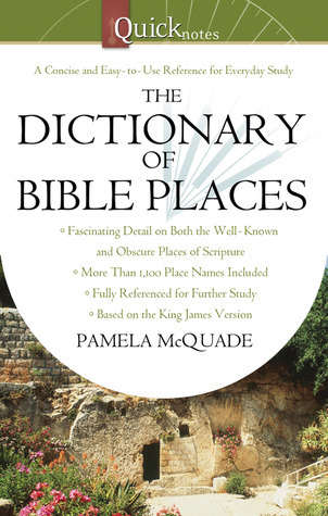 The QuickNotes Dictionary of Bible Places  by  Pamela L. McQuade