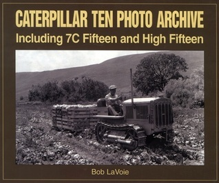 Caterpillar Ten Photo Archive: Including 7C Fifteen and High Fifteen  by  Bob LaVoie