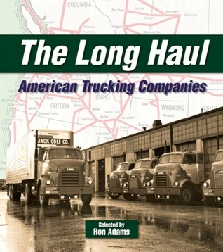The Long Haul: American Trucking Companies  by  Ron Adams