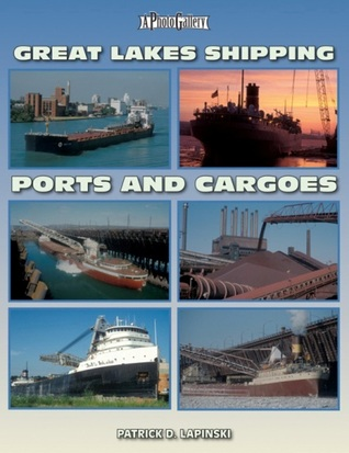 Great Lakes Shipping Ports & Cargoes  by  Patrick D. Lapinski