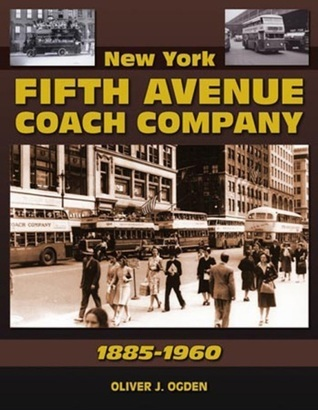 New York Fifth Avenue Coach Company 1885-1960  by  Oliver J. Ogden