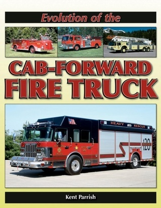 Evolution of the Cab-Forward Fire Truck  by  Kent Parrish