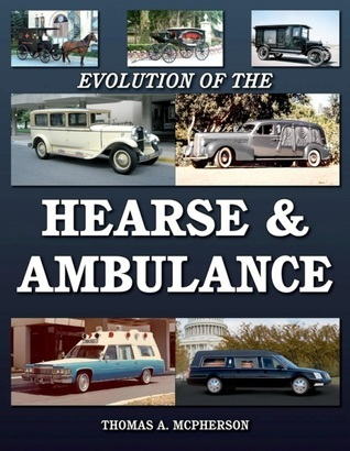 Evolution of the Hearse/Ambulance Thomas A. McPherson
