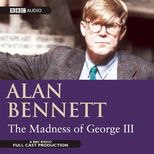 The Madness of George III: A BBC Radio Full-Cast Dramatization Alan Bennett
