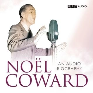 Noel Coward: An Audio Biography: A BBC Radio Production  by  Sheridan Morley