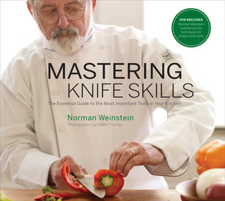 Mastering Knife Skills: The Essential Guide to the Most Important Tools in Your Kitchen Norman Weinstein