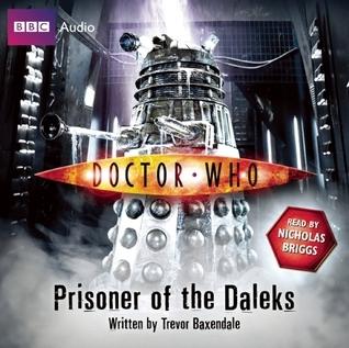Doctor Who: Prisoner of the Daleks: An Unabridged Doctor Who Novel  by  Trevor Baxendale